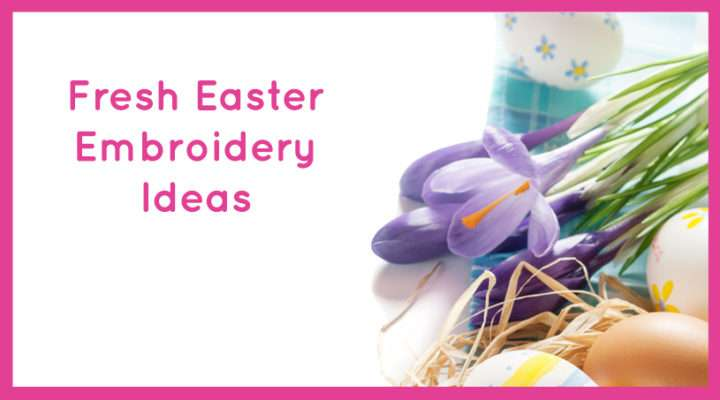Fresh Easter Embroidery Ideas
