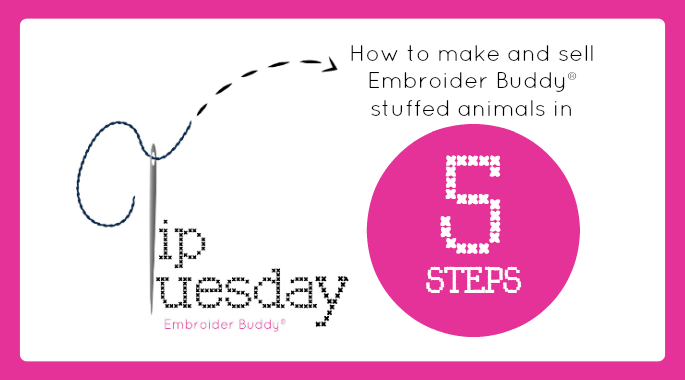 How to make and sell Embroider Buddy® stuffed animals in five steps
