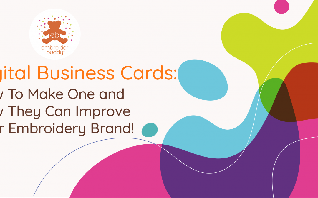 How To Make Digital Business Cards and How They Can Improve Your Embroidery Brand!
