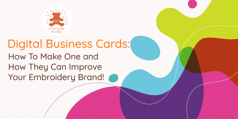 Digital Business Cards: How To Make One and How They Can Improve Your Embroidery Brand