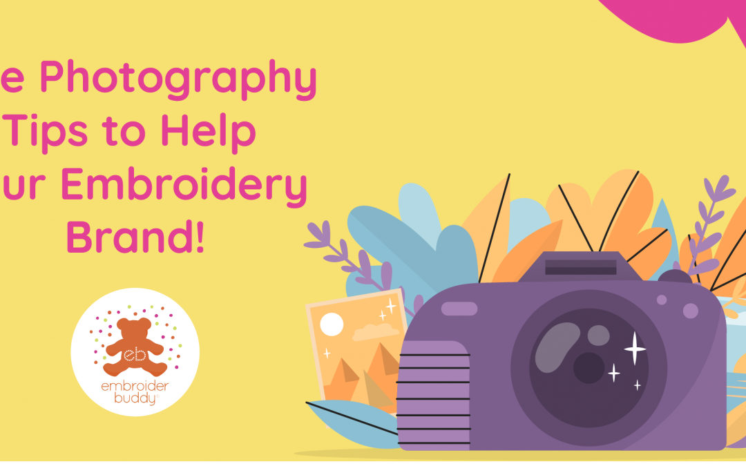 Five Photography Tips to Help Your Embroidery Brand!