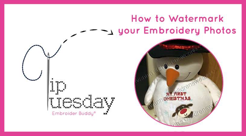 Tip Tuesday: How to Watermark your Embroidery Photos