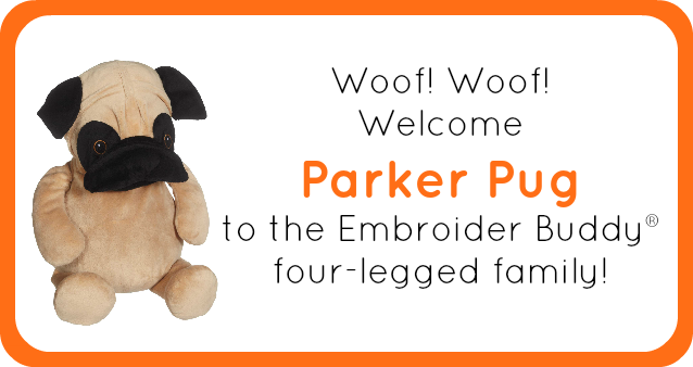 Woof! Woof! Welcome Parker Pug to the Embroider Buddy® four-legged family!