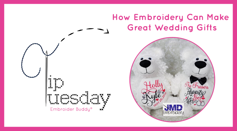 Tip Tuesday: How Embroidery Can Make Great Wedding Gifts