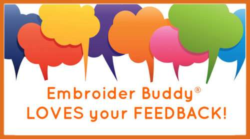 Embroider Buddy® Loves Your Feedback!