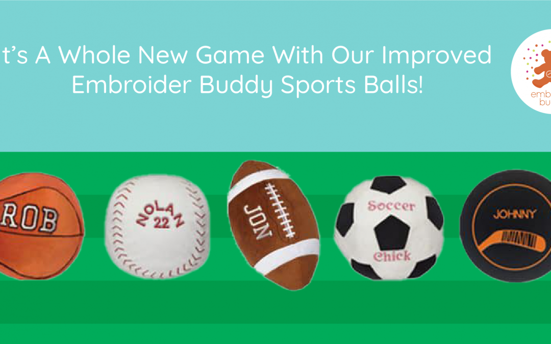 It's A Whole New Game With Our Improved Embroider Buddy Sports Balls!